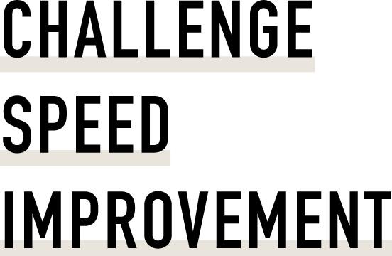 CHALLENGE SPEED IMPROVEMENT